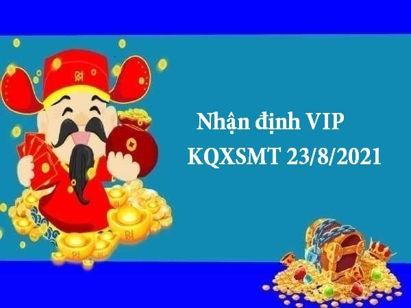 Nhận định VIP KQXSMT 23/8/2021